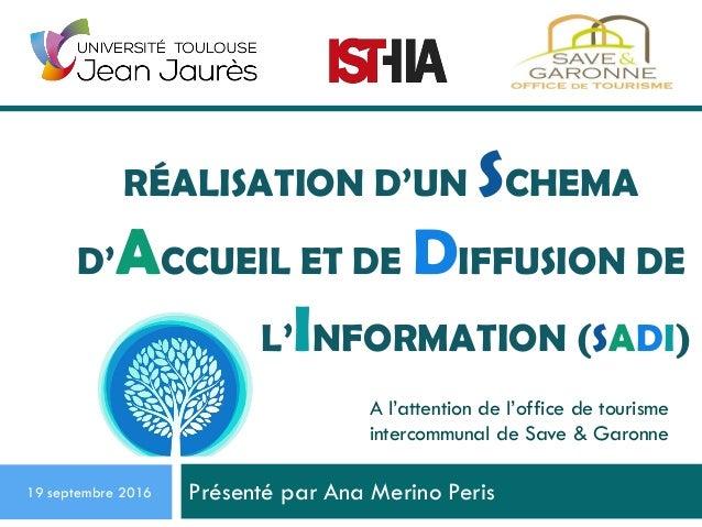 Présenté par Ana Merino Peris19 septembre 2016 A l'attention de l'office de tourisme intercommunal de Save & Garonne RÉALI...