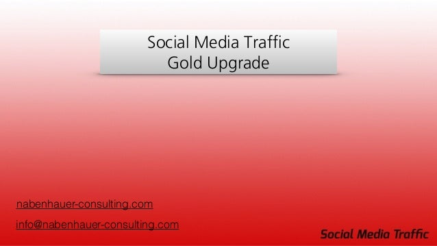 Social Media Traffic Gold Upgrade nabenhauer-consulting.com info@nabenhauer-consulting.com