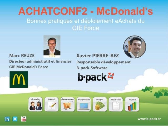 ACHATCONF2 - McDonald's Bonnes pratiques et déploiement eAchats du GIE Force  Marc REUZE  Xavier PIERRE-BEZ  Directeur adm...