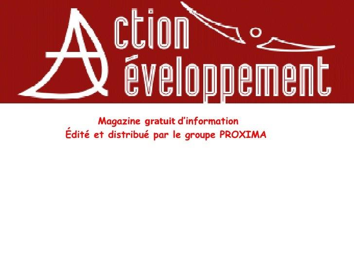 Magazine  gratuit  d'information Édité et distribué par le groupe PROXIMA  Première parution: juin 2008
