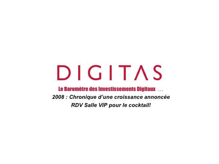 Le Baromètre des Investissements Digitaux  … 2008 : Chronique d'une croissance annoncée RDV Salle VIP pour le cocktail!