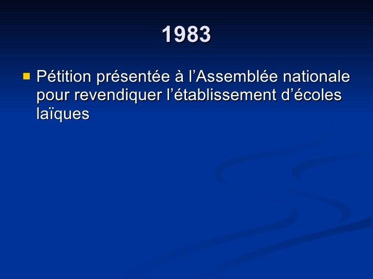 1983 <ul><li>Pétition présentée à l'Assemblée nationale pour revendiquer l'établissement d'écoles laïques  </li></ul>