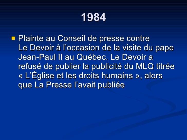1984 <ul><li>Plainte au Conseil de presse contre  Le Devoir à l'occasion de la visite du pape Jean-Paul II au Québec. Le D...