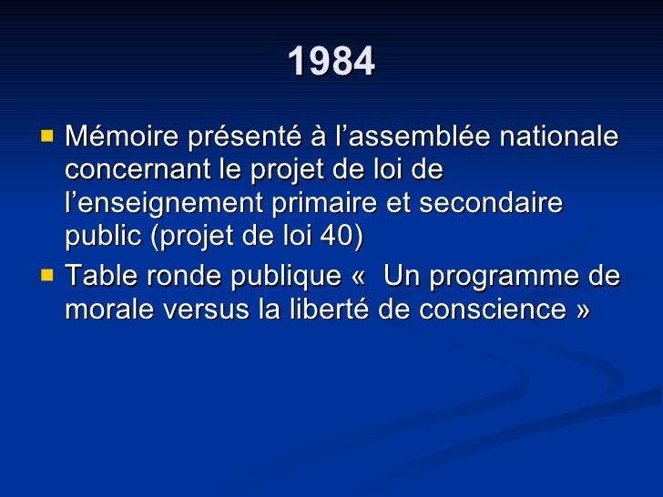 1984 <ul><li>Mémoire présenté à l'assemblée nationale concernant le projet de loi de l'enseignement primaire et secondaire...