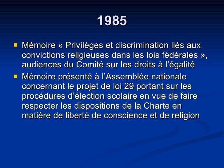 1985 <ul><li>Mémoire « Privilèges et discrimination liés aux convictions religieuses dans les lois fédérales », audiences ...