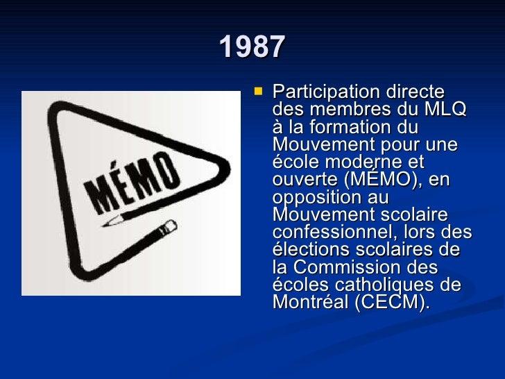 1987 <ul><li>Participation directe des membres du MLQ à la formation du Mouvement pour une école moderne et ouverte (MÉMO)...