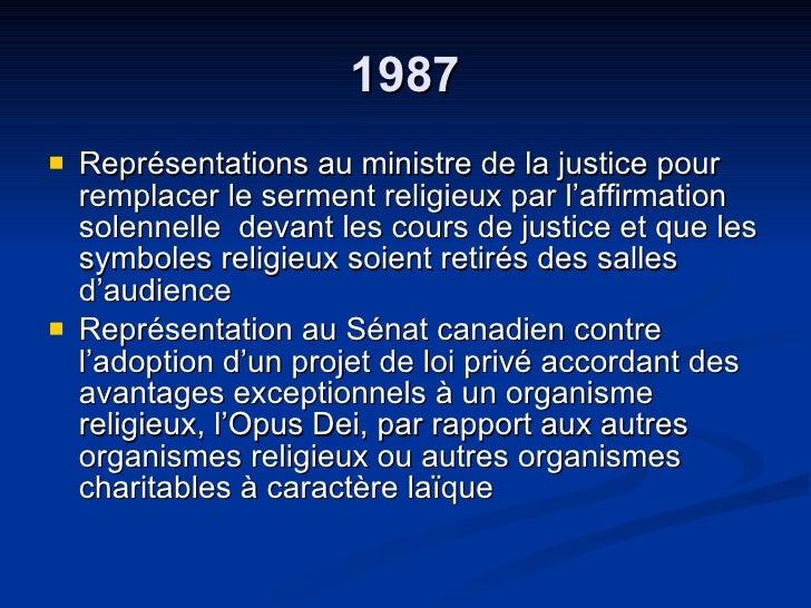 1987 <ul><li>Représentations au ministre de la justice pour remplacer le serment religieux par l'affirmation solennelle  d...