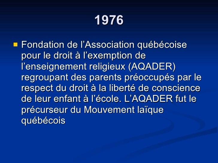 1976 <ul><li>Fondation de l'Association québécoise pour le droit à l'exemption de l'enseignement religieux (AQADER) regrou...