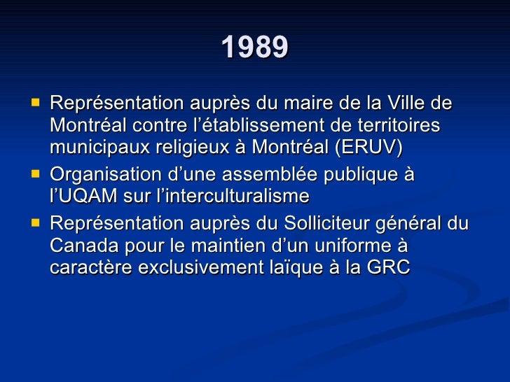 1989 <ul><li>Représentation auprès du maire de la Ville de Montréal contre l'établissement de territoires municipaux relig...