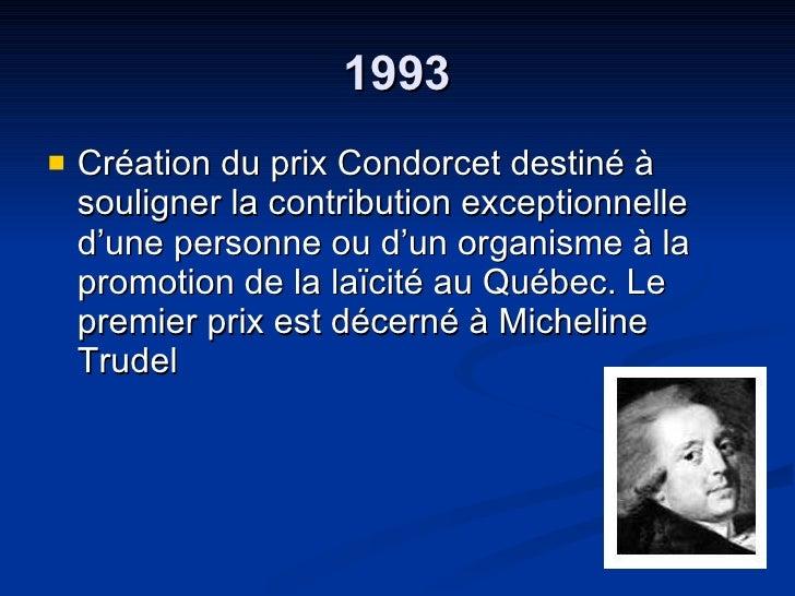 1993 <ul><li>Création du prix Condorcet destiné à souligner la contribution exceptionnelle d'une personne ou d'un organism...