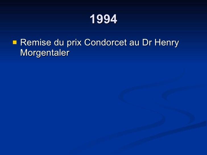 1994 <ul><li>Remise du prix Condorcet au Dr Henry Morgentaler </li></ul>