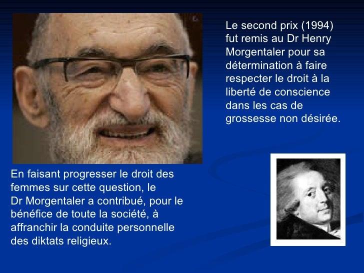 Le second prix (1994) fut remis au Dr Henry Morgentaler pour sa détermination à faire respecter le droit à la liberté de c...
