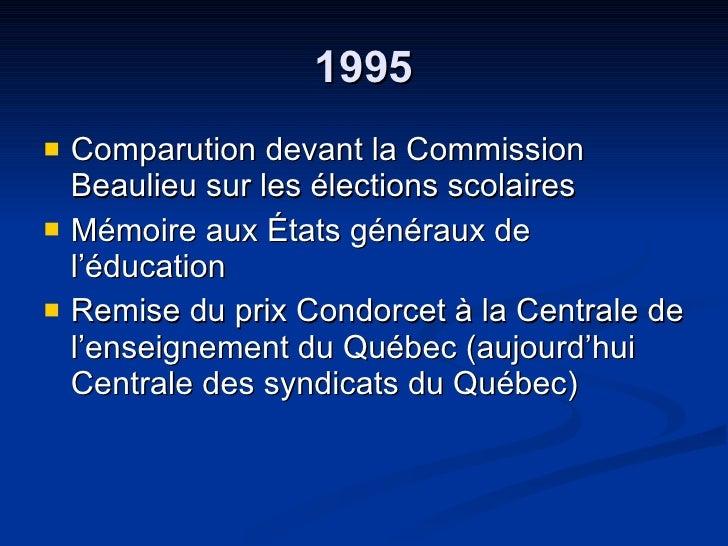 1995 <ul><li>Comparution devant la Commission Beaulieu sur les élections scolaires  </li></ul><ul><li>Mémoire aux États gé...