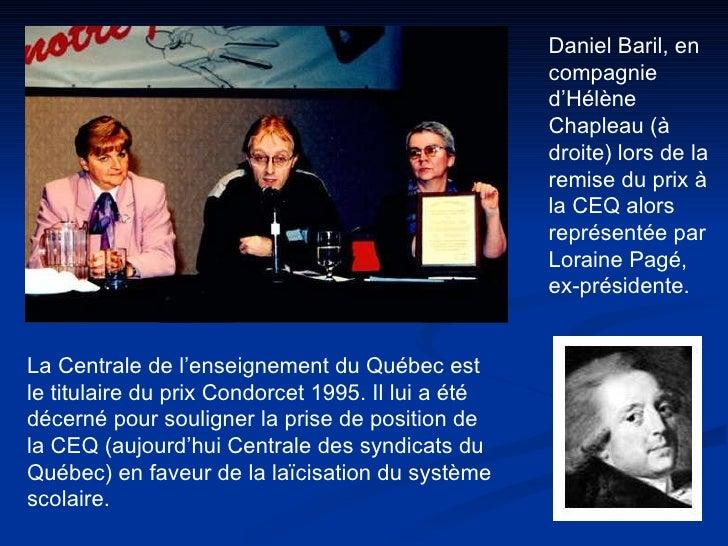 La Centrale de l'enseignement du Québec est le titulaire du prix Condorcet 1995. Il lui a été décerné pour souligner la pr...