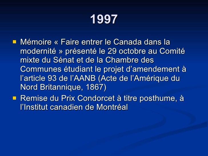 1997 <ul><li>Mémoire « Faire entrer le Canada dans la modernité » présenté le 29 octobre au Comité mixte du Sénat et de la...