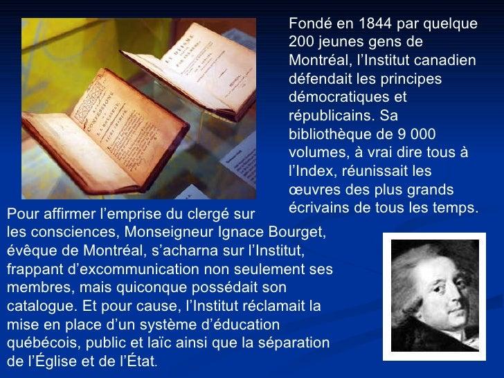 Fondé en 1844 par quelque 200 jeunes gens de Montréal, l'Institut canadien défendait les principes démocratiques et républ...