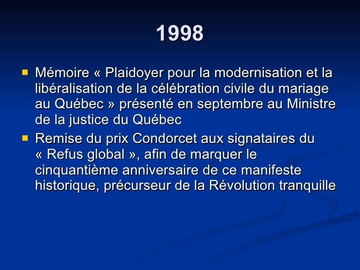 1998 <ul><li>Mémoire « Plaidoyer pour la modernisation et la libéralisation de la célébration civile du mariage au Québec ...