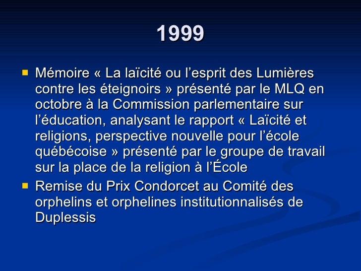 1999 <ul><li>Mémoire « La laïcité ou l'esprit des Lumières contre les éteignoirs » présenté par le MLQ en octobre à la Com...