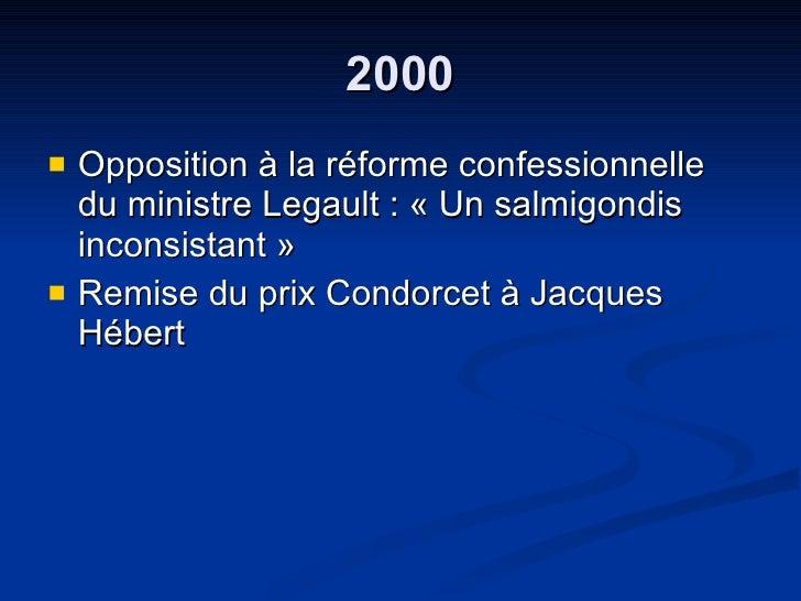 2000 <ul><li>Opposition à la réforme confessionnelle du ministre Legault : « Un salmigondis inconsistant » </li></ul><ul><...