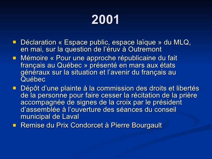 2001 <ul><li>Déclaration « Espace public, espace laïque » du MLQ, en mai, sur la question de l'éruv à Outremont </li></ul>...