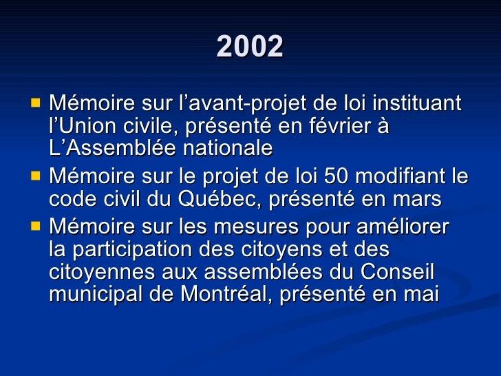 2002 <ul><li>Mémoire sur l'avant-projet de loi instituant l'Union civile, présenté en février à L'Assemblée nationale  </l...