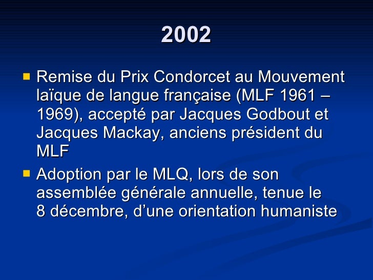 2002 <ul><li>Remise du Prix Condorcet au Mouvement laïque de langue française (MLF 1961 – 1969), accepté par Jacques Godbo...