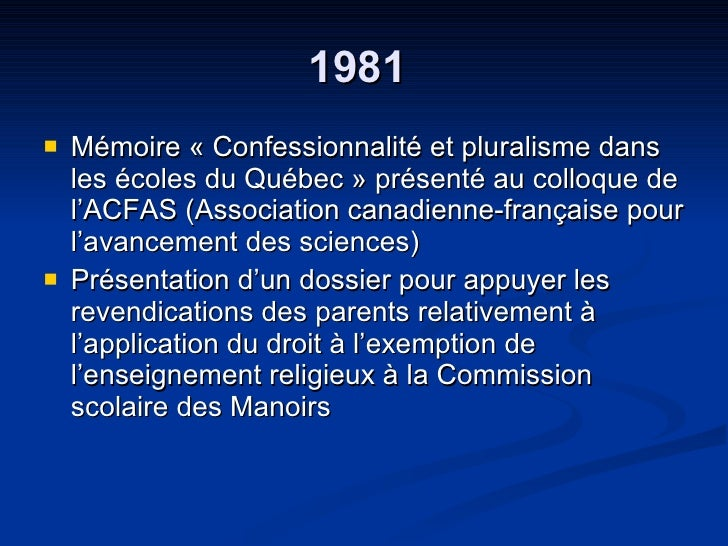 1981  <ul><li>Mémoire « Confessionnalité et pluralisme dans les écoles du Québec » présenté au colloque de l'ACFAS (Associ...