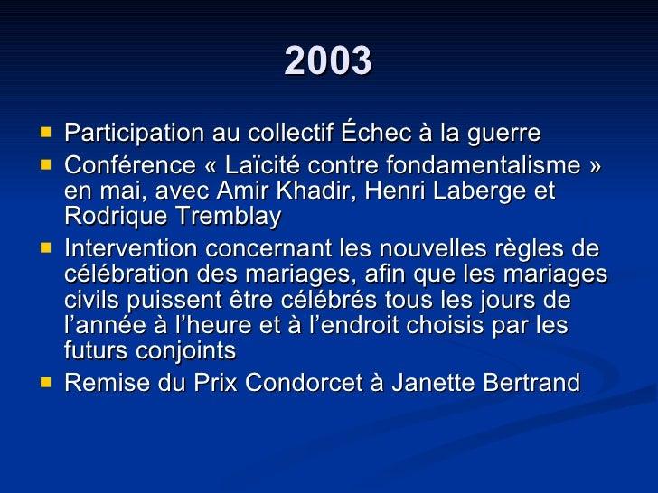 2003 <ul><li>Participation au collectif Échec à la guerre  </li></ul><ul><li>Conférence « Laïcité contre fondamentalisme »...