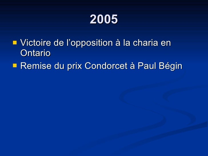 2005 <ul><li>Victoire de l'opposition à la charia en Ontario </li></ul><ul><li>Remise du prix Condorcet à Paul Bégin  </li...