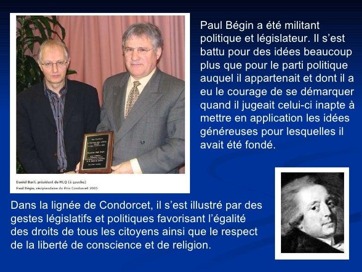 Paul Bégin a été militant politique et législateur. Il s'est battu pour des idées beaucoup plus que pour le parti politiqu...