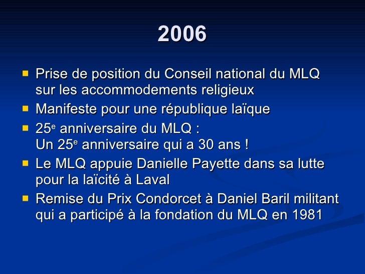 2006 <ul><li>Prise de position du Conseil national du MLQ sur les accommodements religieux </li></ul><ul><li>Manifeste pou...