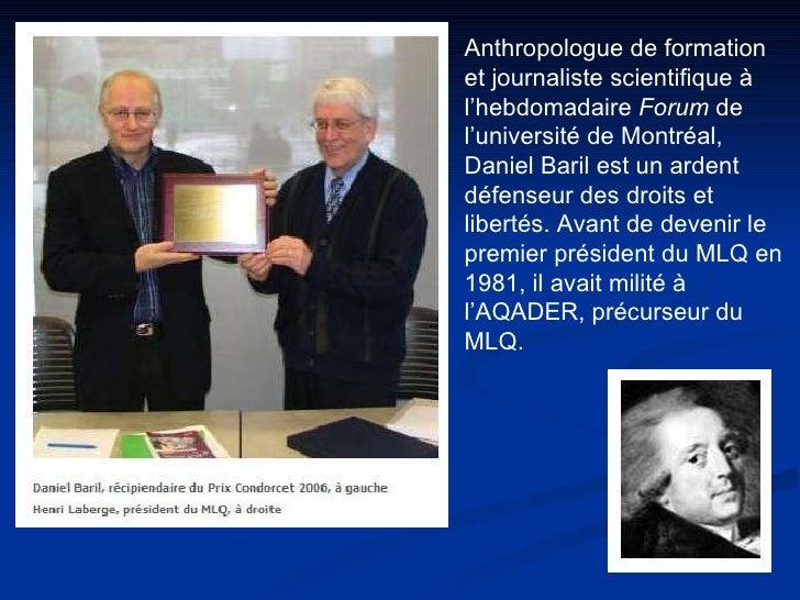 Anthropologue de formation  et journaliste scientifique à l'hebdomadaire  Forum  de l'université de Montréal, Daniel Baril...