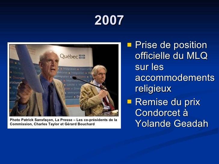 2007 <ul><li>Prise de position officielle du MLQ sur les accommodements religieux  </li></ul><ul><li>Remise du prix Condor...