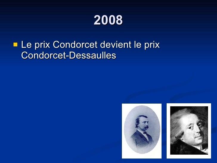 2008 <ul><li>Le prix Condorcet devient le prix Condorcet-Dessaulles </li></ul>