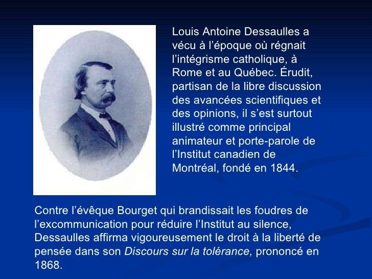 Louis Antoine Dessaulles a vécu à l'époque où régnait l'intégrisme catholique, à Rome et au Québec. Érudit, partisan de la...