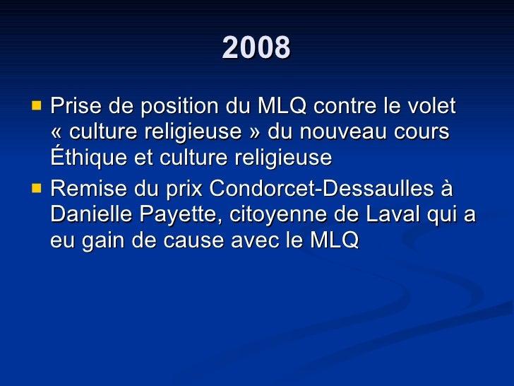 2008 <ul><li>Prise de position du MLQ contre le volet  « culture religieuse » du nouveau cours Éthique et culture religieu...