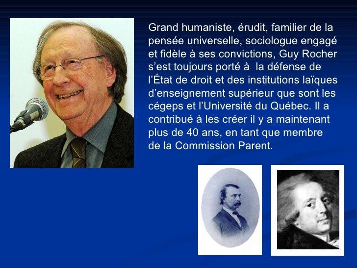Grand humaniste, érudit, familier de la pensée universelle, sociologue engagé et fidèle à ses convictions, Guy Rocher s'es...