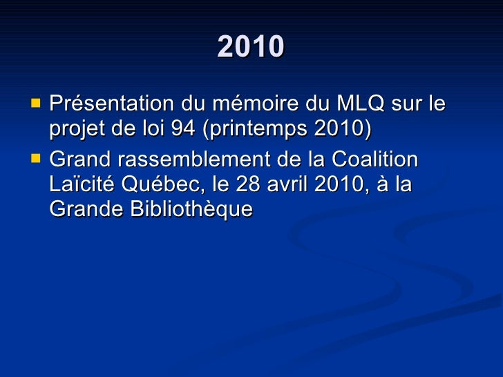 2010 <ul><li>Présentation du mémoire du MLQ sur le projet de loi 94 (printemps 2010) </li></ul><ul><li>Grand rassemblement...