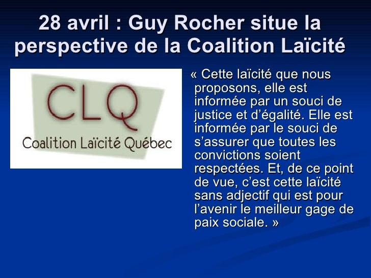28 avril : Guy Rocher situe la perspective de la Coalition Laïcité <ul><li>« Cette laïcité que nous proposons, elle est in...