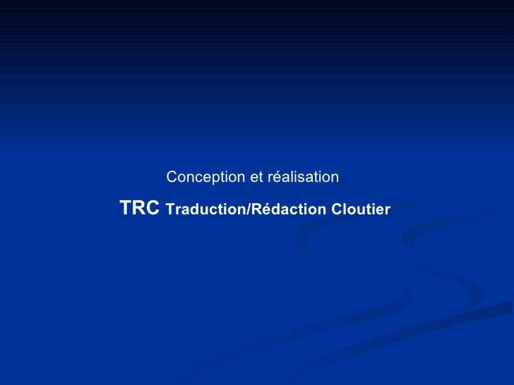 Conception et réalisation  TRC   Traduction/Rédaction Cloutier