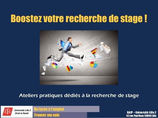 Du lycée à l'emploi Trouver ma voie Boostez votre recherche de stage ! BAIP – Université Lille 2 42 rue Paul Duez 59000 Li...