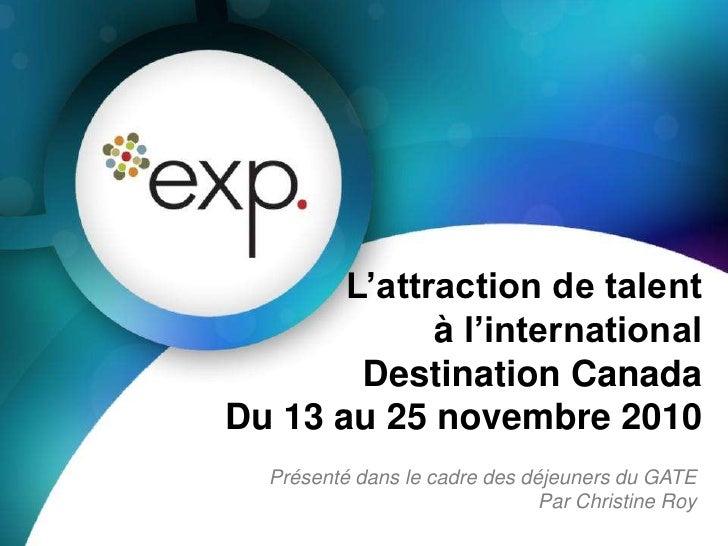 L'attraction de talent             à l'international        Destination CanadaDu 13 au 25 novembre 2010  Présenté dans le ...