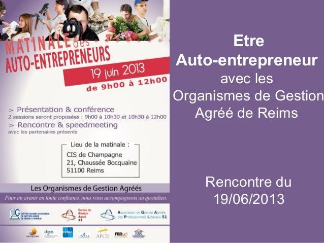 Tout droit réservé au CGA de Reims et EpernayEtreAuto-entrepreneuravec lesOrganismes de GestionAgréé de ReimsRencontre du1...