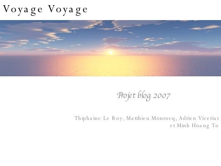 Voyage Voyage Projet blog 2007 Thiphaine Le Roy, Matthieu Monrocq, Adrien Viceriat et Minh Hoang To