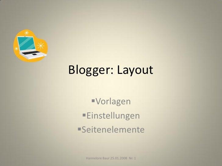 Blogger: Layout      Vorlagen   Einstellungen  Seitenelemente     Hannelore Baur 25.01.2008 Nr. 1