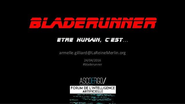 ' … armelle.gilliard@LaReineMerlin.org 24/04/2016 #bladerunner