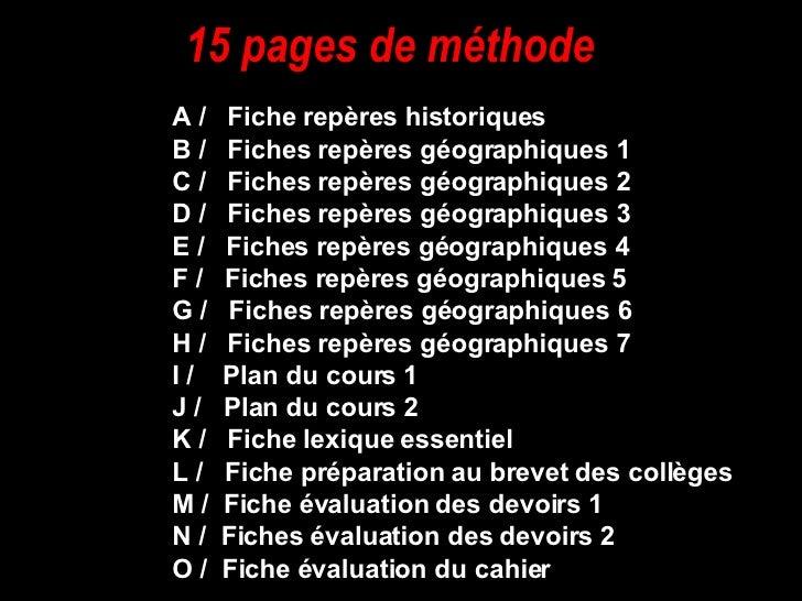 15 pages de méthode  <ul><ul><li>A /  Fiche repères historiques </li></ul></ul><ul><ul><li>B /  Fiches repères géographiq...