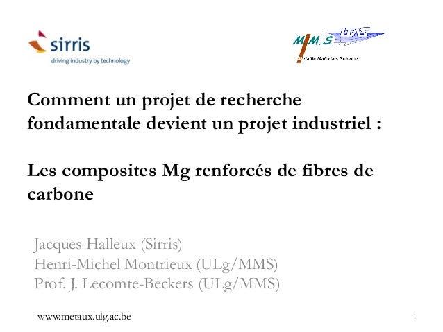 Comment un projet de recherche fondamentale devient un projet industriel : Les composites Mg renforcés de fibres de carbon...