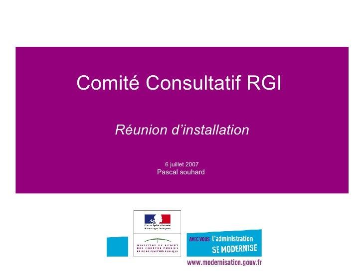 Comité Consultatif RGI    Réunion d'installation   6 juillet 2007 Pascal souhard