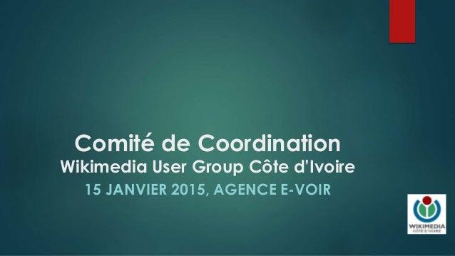 Comité de Coordination Wikimedia User Group Côte d'Ivoire 15 JANVIER 2015, AGENCE E-VOIR